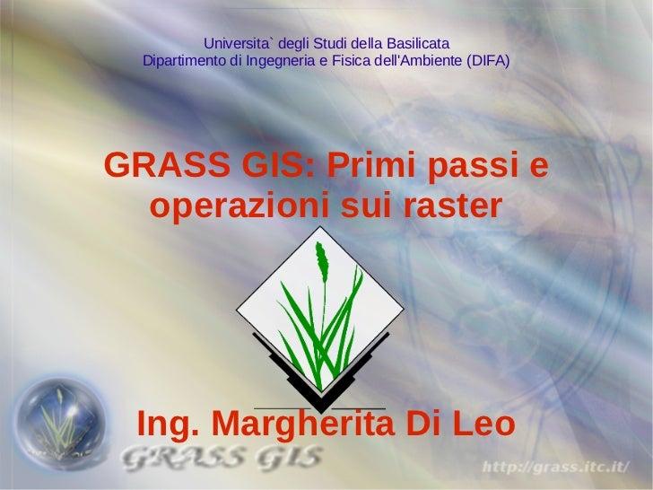 Universita` degli Studi della Basilicata  Dipartimento di Ingegneria e Fisica dellAmbiente (DIFA)GRASS GIS: Primi passi e ...