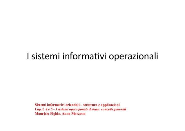 I  sistemi  informa-vi  operazionali   Sistemi informativi aziendali – struttura e applicazioni Cap.3, 4 e 5 - I s...