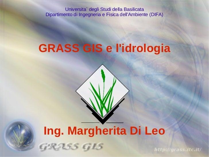 Universita` degli Studi della Basilicata Dipartimento di Ingegneria e Fisica dellAmbiente (DIFA)GRASS GIS e lidrologiaIng....