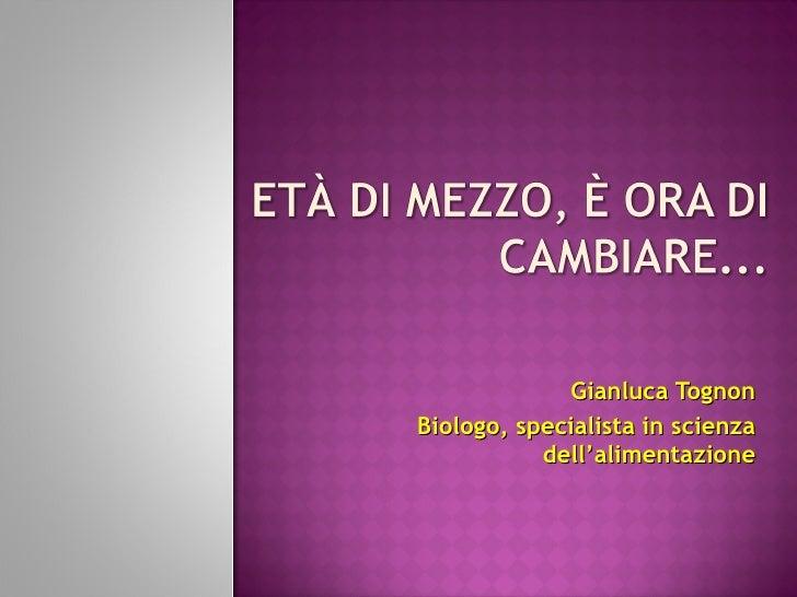 Gianluca Tognon Biologo, specialista in scienza dell'alimentazione