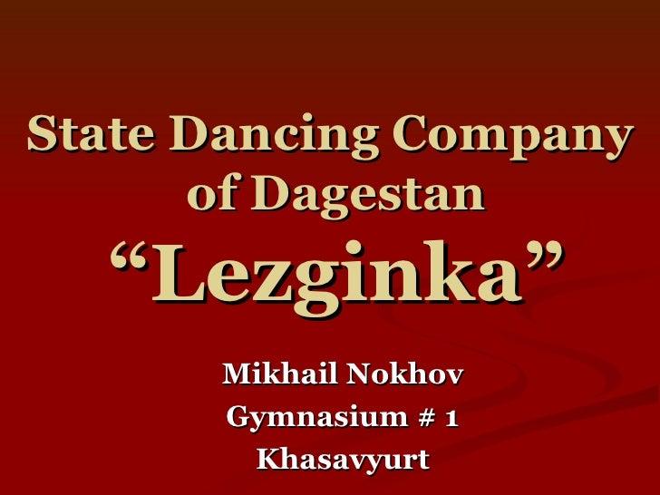"State Dancing Company  of Dagestan ""Lezginka"" Mikhail Nokhov Gymnasium # 1 Khasavyurt"
