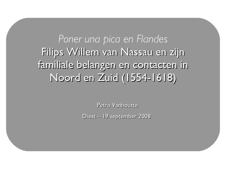 Poner una pica en Flandes Filips Willem van Nassau en zijn familiale belangen en contacten in Noord en Zuid (1554-1618) Pe...