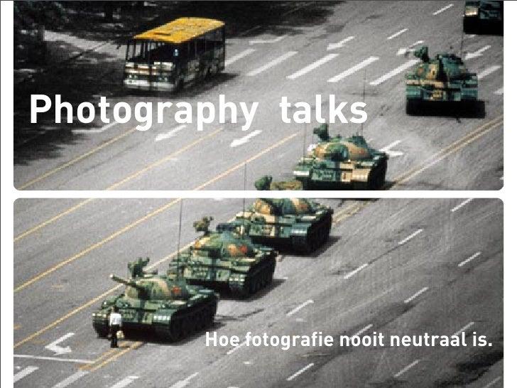 Photography talks             Hoe fotografie nooit neutraal is.