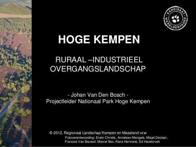 HOGE KEMPEN  RURAAL –INDUSTRIEEL OVERGANGSLANDSCHAP         - Johan Van Den Bosch -Projectleider Nationaal Park Hoge Kempe...