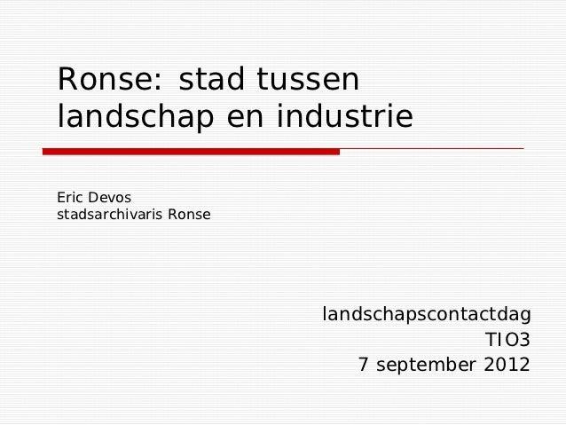 Ronse: stad tussenlandschap en industrieEric Devosstadsarchivaris Ronse                        landschapscontactdag       ...
