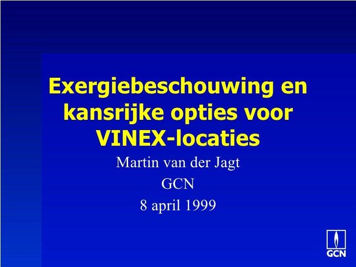 Exergiebeschouwing en kansrijke opties voor VINEX-locaties Martin van der Jagt GCN 8 april 1999