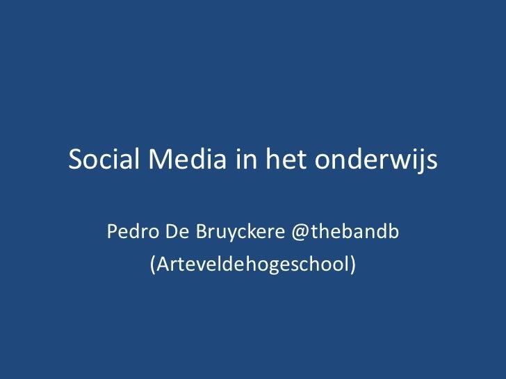 Social Media in het onderwijs<br />Pedro De Bruyckere @thebandb<br />(Arteveldehogeschool)<br />