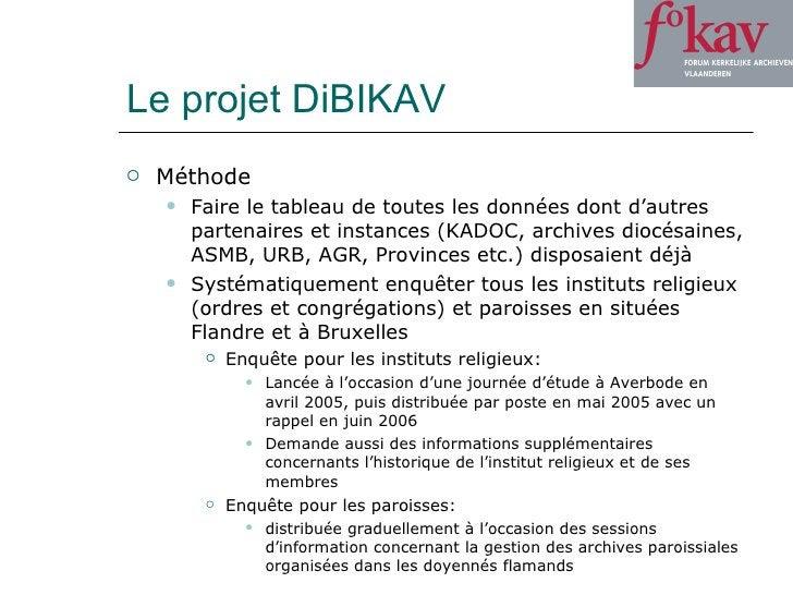 Le projet DiBIKAV <ul><li>Méthode </li></ul><ul><ul><li>Faire le tableau de toutes les données dont d'autres partenaires e...