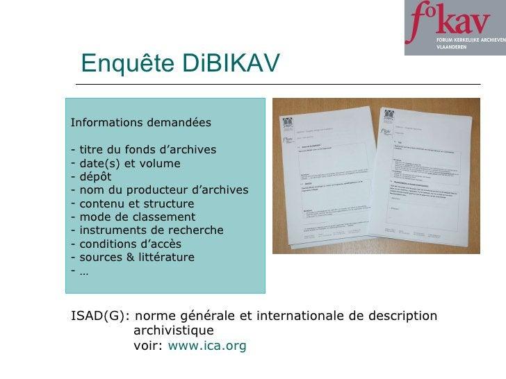 Enquête DiBIKAV <ul><li>Informations demandées </li></ul><ul><li>titre du fonds d'archives </li></ul><ul><li>date(s) et vo...