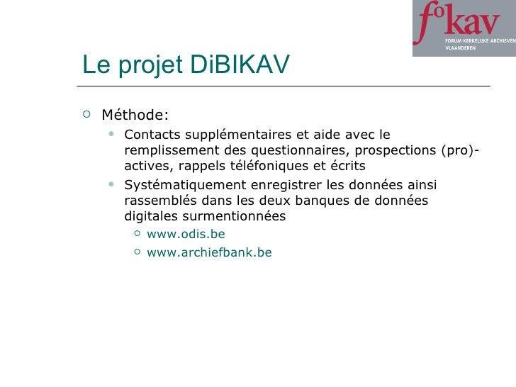 Le projet DiBIKAV <ul><li>Méthode: </li></ul><ul><ul><li>Contacts supplémentaires et aide avec le remplissement des questi...