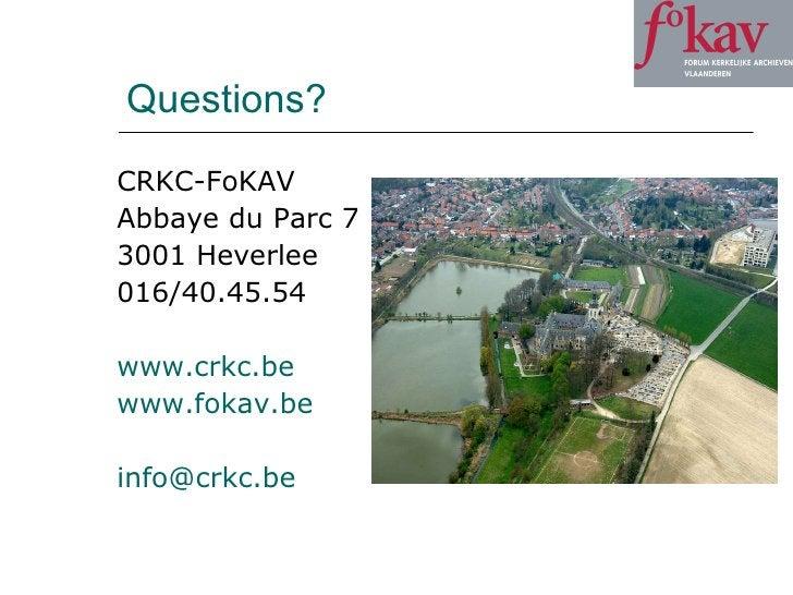 Questions? <ul><li>CRKC-FoKAV </li></ul><ul><li>Abbaye du Parc 7 </li></ul><ul><li>3001 Heverlee </li></ul><ul><li>016/40....