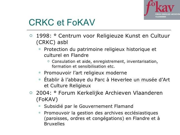CRKC et FoKAV <ul><li>1998: ° Centrum voor Religieuze Kunst en Cultuur (CRKC) asbl </li></ul><ul><ul><li>Protection du pat...