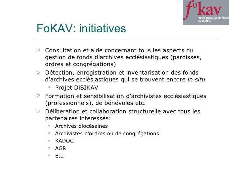 FoKAV: initiatives <ul><li>Consultation et aide concernant tous les aspects du gestion de fonds d'archives ecclésiastiques...