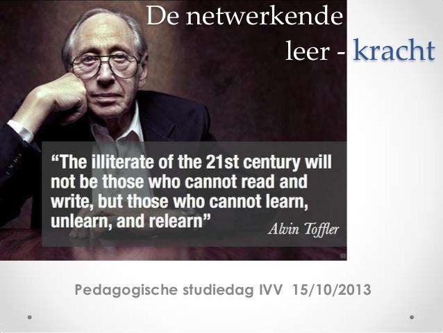 De netwerkende leer - kracht  Pedagogische studiedag IVV 15/10/2013