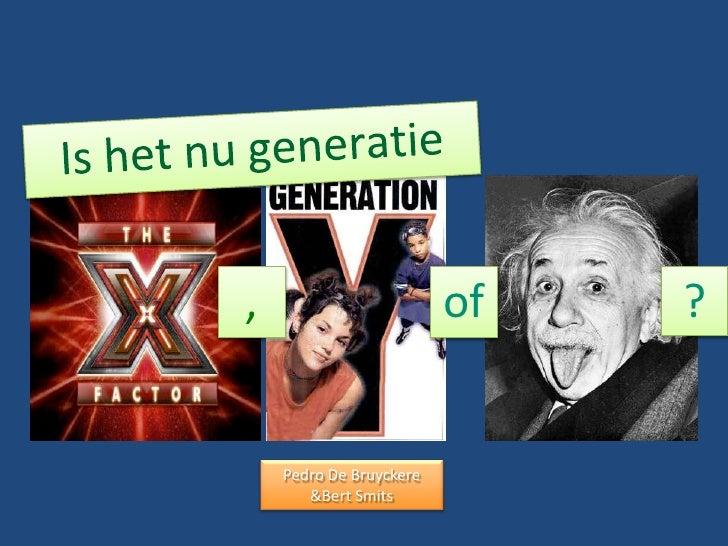Is het nu generatie<br />of<br />?<br />,<br />Pedro De Bruyckere<br />& Bert Smits<br />