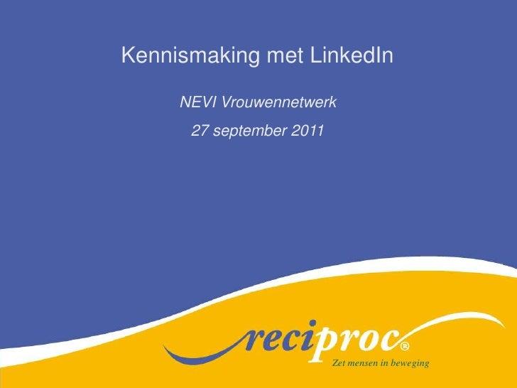 Kennismaking met LinkedIn<br />NEVI Vrouwennetwerk<br />27 september 2011<br />Facilitair management<br />Zet mensen in be...