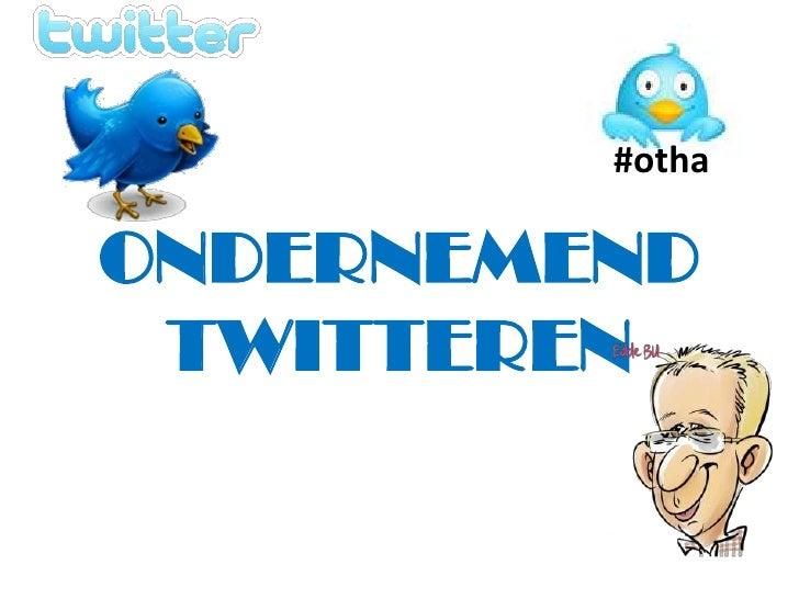 #otha<br />ONDERNEMEND<br />TWITTEREN<br />