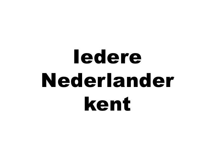 Iedere Nederlander<br />kent<br />