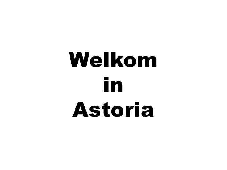 Welkom<br />in<br />Astoria<br />