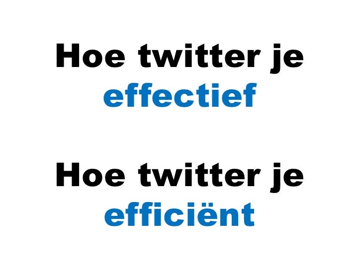 Hoe twitter je effectief<br />Hoe twitter je<br />efficiënt<br />
