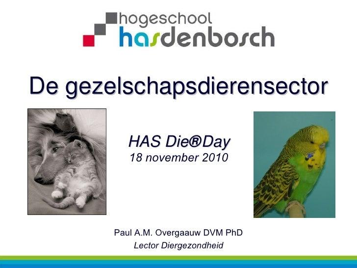 De gezelschapsdierensector HAS Die ® Day 18 november 2010 Paul A.M. Overgaauw DVM PhD Lector Diergezondheid