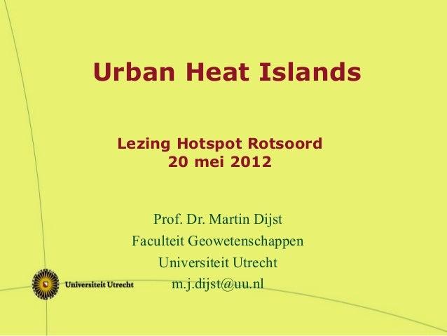Lezing Hotspot Rotsoord 20 mei 2012 Prof. Dr. Martin Dijst Faculteit Geowetenschappen Universiteit Utrecht m.j.dijst@uu.nl...