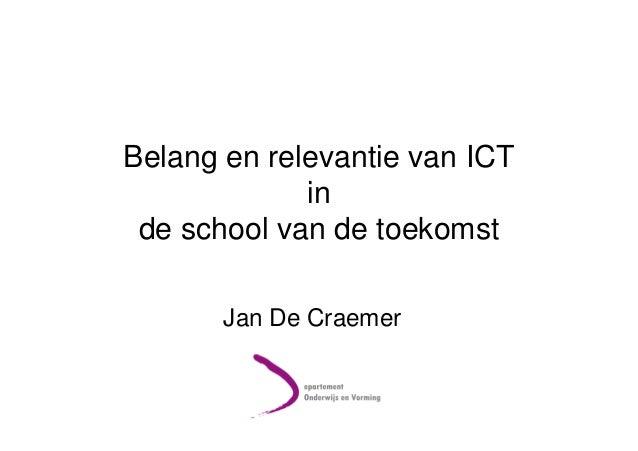 Belang en relevantie van ICT in de school van de toekomst Jan De Craemer
