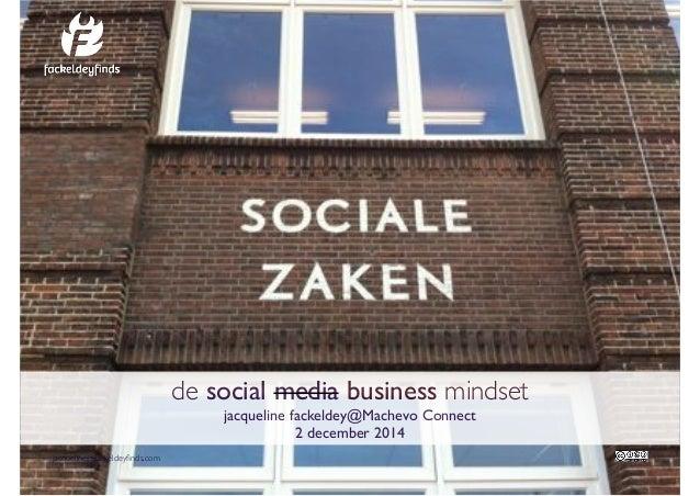 jacqueline@fackeldeyfinds.com  de social media business mindset!  jacqueline fackeldey@Machevo Connect!  2 december 2014