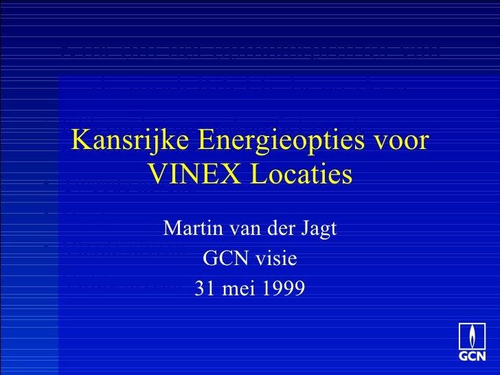 Kansrijke Energieopties voor VINEX Locaties Martin van der Jagt GCN visie 31 mei 1999