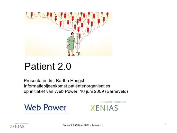 Patient 2.0 Presentatie drs. Bartho Hengst Informatiebijeenkomst patiëntenorganisaties op initiatief van Web Power, 10 jun...
