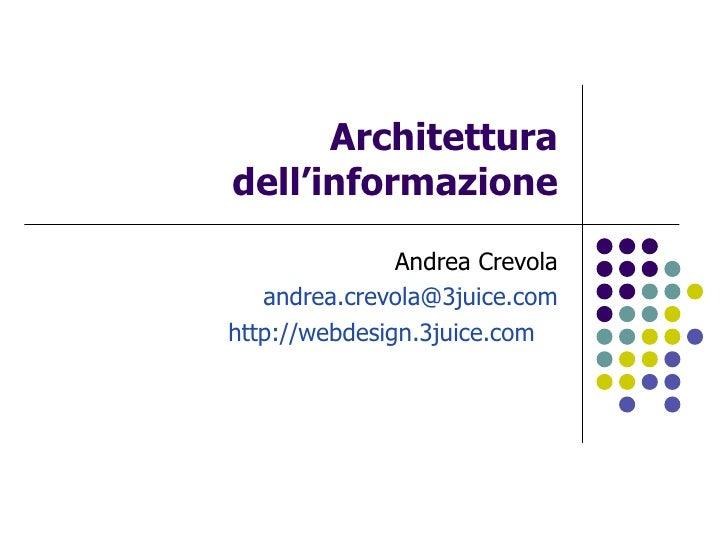 Architettura dell'informazione Andrea Crevola [email_address] http://webdesign.3juice.com