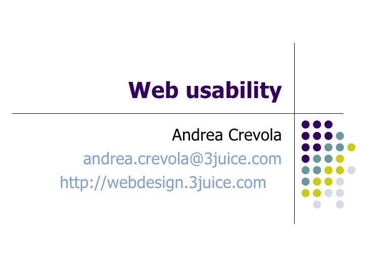 Web usability Andrea Crevola [email_address] http://webdesign.3juice.com