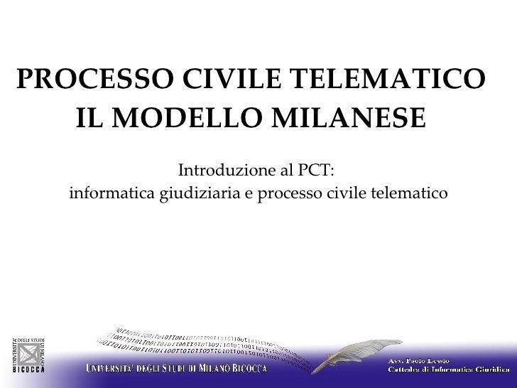 PROCESSO CIVILE TELEMATICO  IL MODELLO MILANESE   Introduzione al PCT:  informatica giudiziaria e processo civile telema...