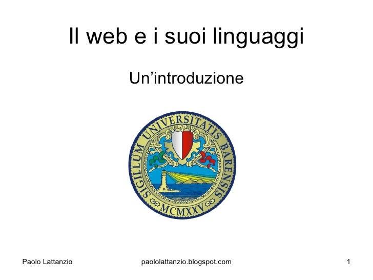 Il web e i suoi linguaggi                    Un'introduzione     Paolo Lattanzio     paololattanzio.blogspot.com   1