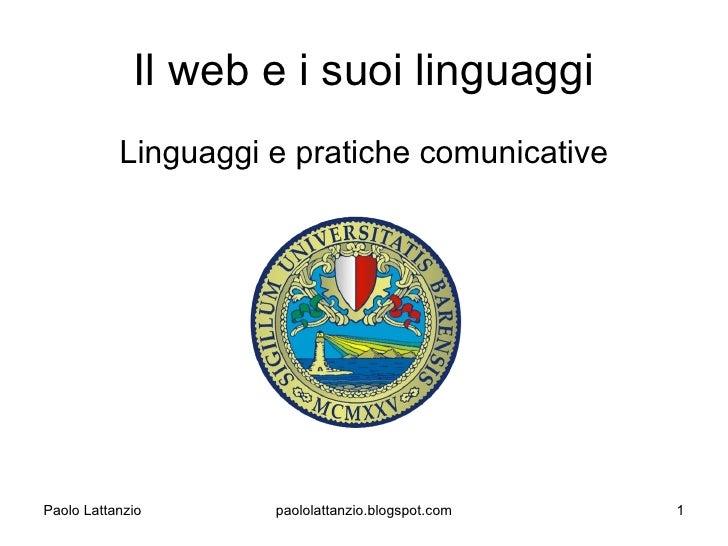 Il web e i suoi linguaggi            Linguaggi e pratiche comunicative     Paolo Lattanzio      paololattanzio.blogspot.co...