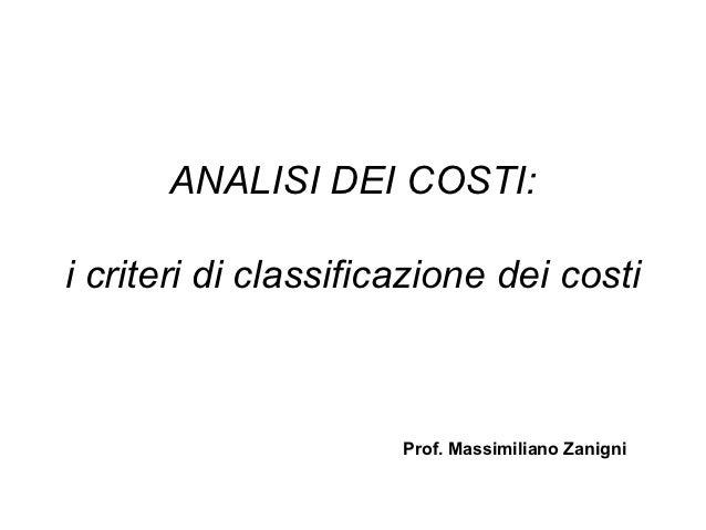 ANALISI DEI COSTI:i criteri di classificazione dei costi                      Prof. Massimiliano Zanigni