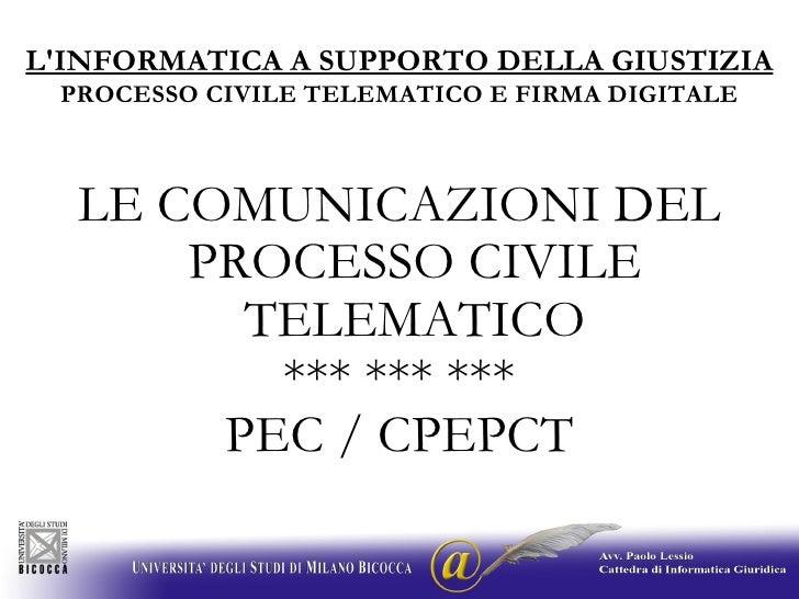 L'INFORMATICA A SUPPORTO DELLA GIUSTIZIA PROCESSO CIVILE TELEMATICO E FIRMA DIGITALE LE COMUNICAZIONI DEL PROCESSO CIVILE ...