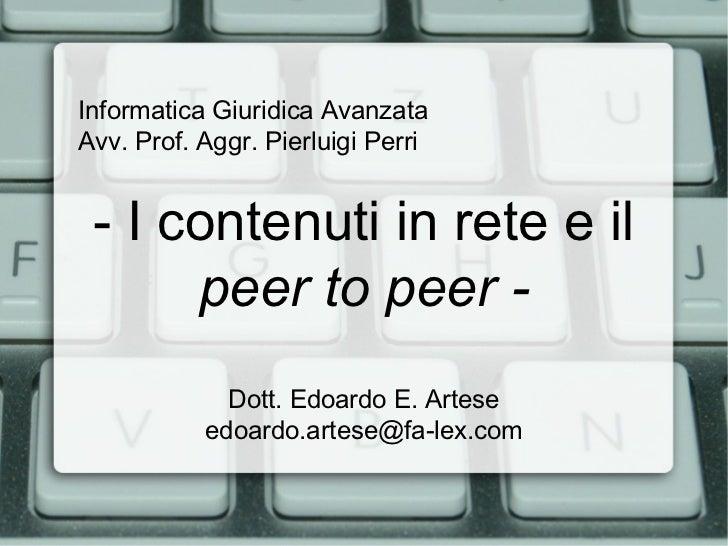 Informatica Giuridica AvanzataAvv. Prof. Aggr. Pierluigi Perri - I contenuti in rete e il      peer to peer -             ...