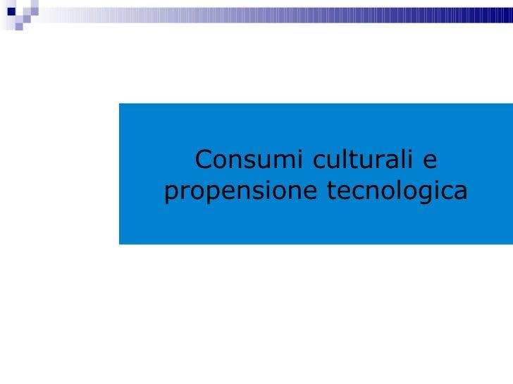 Consumi culturali e propensione tecnologica