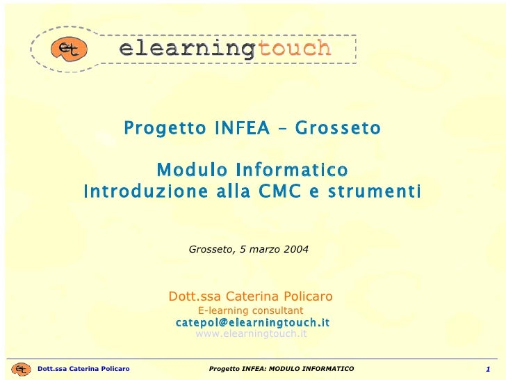 Progetto INFEA – Grosseto Modulo Informatico Introduzione alla CMC e strumenti Dott.ssa Caterina Policaro  E-learning cons...