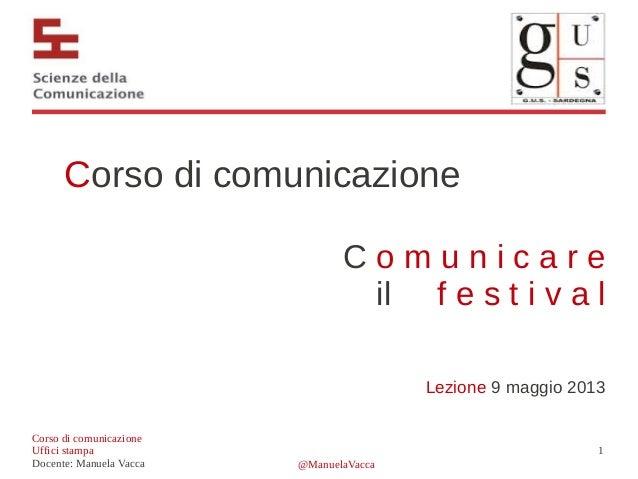 @ManuelaVacca1Corso di comunicazioneUffici stampaDocente: Manuela VaccaCorso di comunicazioneC o m u n i c a r eil f e s t...