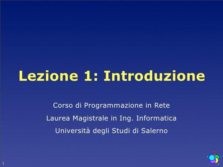 Lezione 1: Introduzione         Corso di Programmazione in Rete        Laurea Magistrale in Ing. Informatica          Univ...