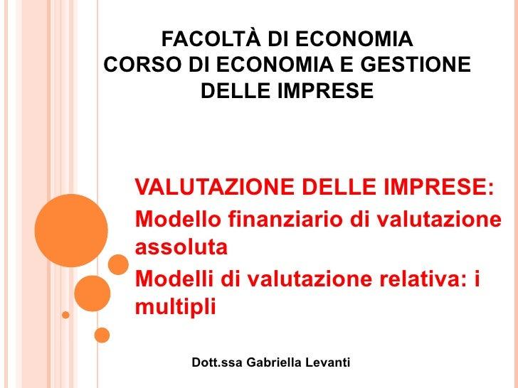 FACOLTÀ DI ECONOMIACORSO DI ECONOMIA E GESTIONE       DELLE IMPRESE  VALUTAZIONE DELLE IMPRESE:  Modello finanziario di va...