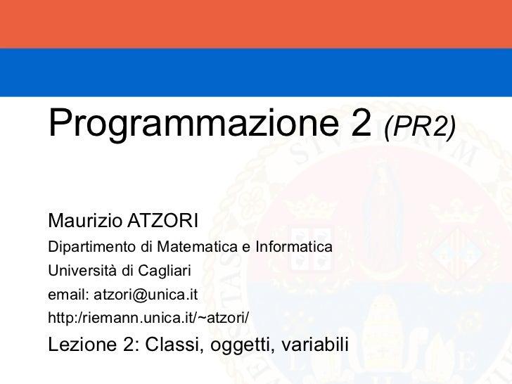 Programmazione 2 (PR2)Maurizio ATZORIDipartimento di Matematica e InformaticaUniversità di Cagliariemail: atzori@unica.ith...
