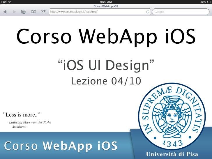 """Corso WebApp iOS                              """"iOS UI Design""""                                Lezione 04/10""""Less is more..""""..."""