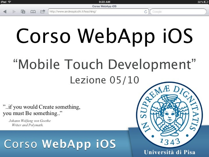 """Corso WebApp iOS    """"Mobile Touch Development""""                              Lezione 05/10""""..if you would Create something,..."""