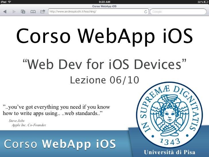 "Corso WebApp iOS          ""Web Dev for iOS Devices""                             Lezione 06/10""..you've got everything you ..."