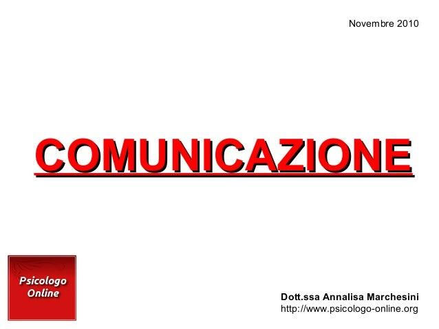 COMUNICAZIONE Dott.ssa Annalisa Marchesini http://www.psicologo-online.org Novembre 2010