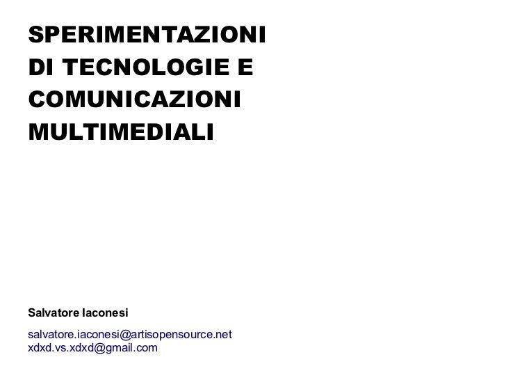 SPERIMENTAZIONIDI TECNOLOGIE ECOMUNICAZIONIMULTIMEDIALISalvatore Iaconesisalvatore.iaconesi@artisopensource.netxdxd.vs.xdx...
