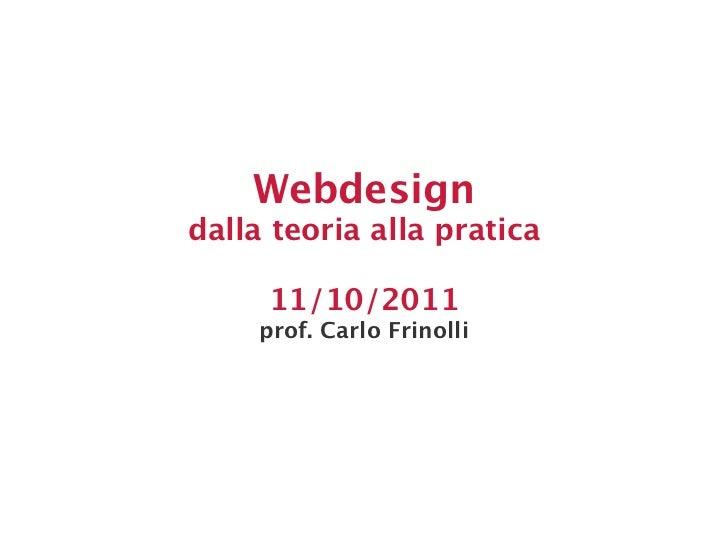 Webdesigndalla teoria alla pratica     11/10/2011     prof. Carlo Frinolli
